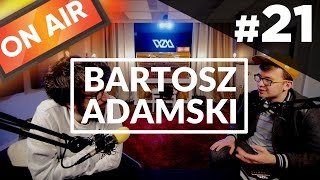 On Air #21 - Bartosz Adamski