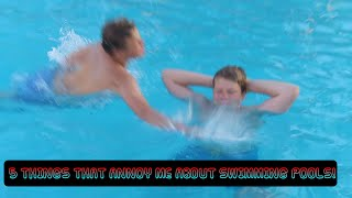 5 THINGS THAT ANNOY ME ABOUT SWIMMING POOLS!