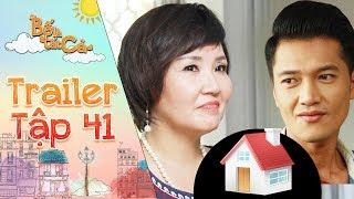 Bố là tất cả | trailer tập 41: Mẹ Anh Thư dụ dỗ Minh Nhân lấy chủ quyền căn nhà của ông Hiếu