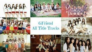 Video GFriend - All Title Tracks download MP3, 3GP, MP4, WEBM, AVI, FLV Juli 2018