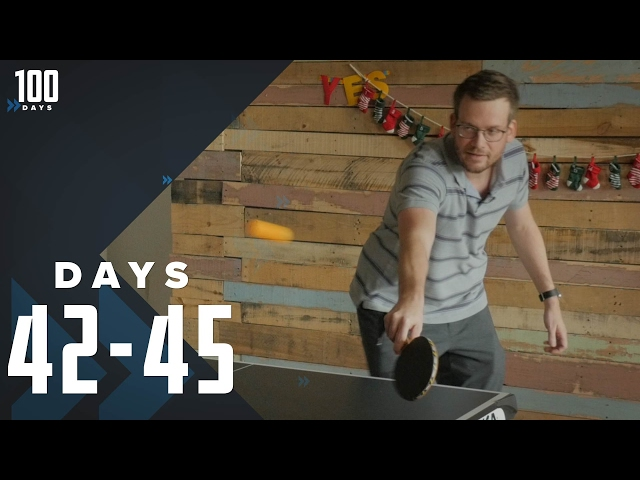 Does Ping Pong Count as Exercise?: Days 42-45 | 100 Days