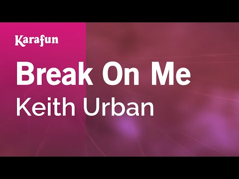 Karaoke Break On Me - Keith Urban *