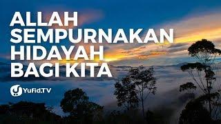 Allah Sempurnakan Hidayah Bagi Kita Ustadz Abdullah Taslim