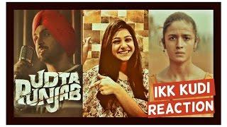 Ikk Kudi Song | Udta Punjab | Reaction | Diljit Dosanjh | Alia Bhatt | Soulful Song