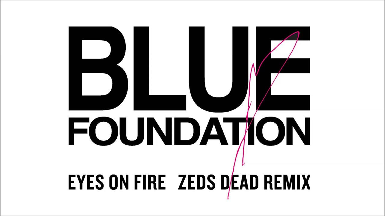 скачать blue foundation eyes on fire zeds dead remix dubstep