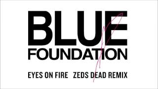 Blue Foundation - Eyes on Fire (Zeds Dead Remix) [Official Audio]