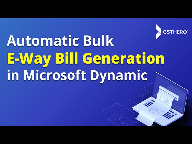 Automated E-Way Bill Generation Within Microsoft Dynamics (ERP)