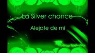 La Silver chance - Alejate de mi