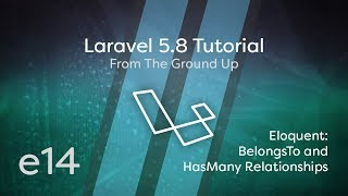 Laravel 5.8 Tutorial From Scratch - e14 - Eloquent BelongsTo & HasMany Relationships