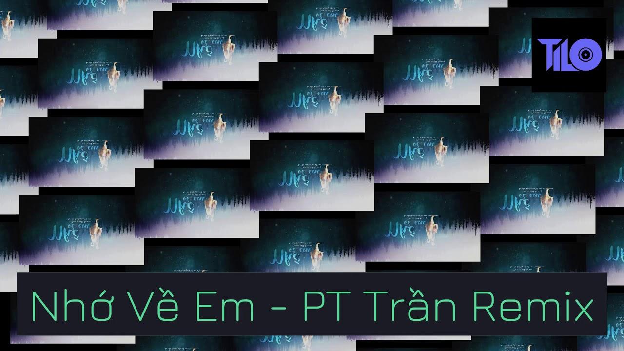 Nhớ Về Em  ‐ PT Trần Remix ( TILO ) | Nhạc Việt Mix 2020