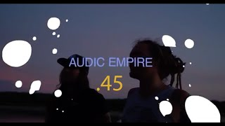 "Audic Empire - "".45"" (Official Video)"
