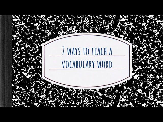 7 ways to teach a vocabulary word