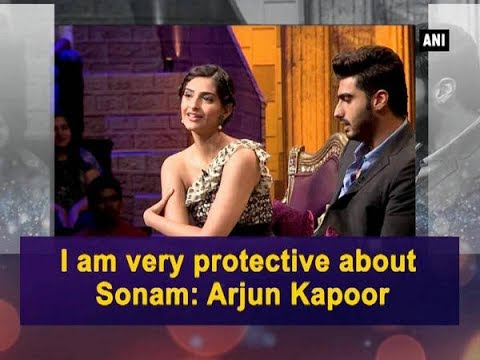 I am very protective about Sonam: Arjun Kapoor - Bollywood News
