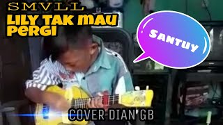 Download Lagu Santuy!!! SMVLL - LILY TAK MAU PERGI || COVER DIAN GB mp3