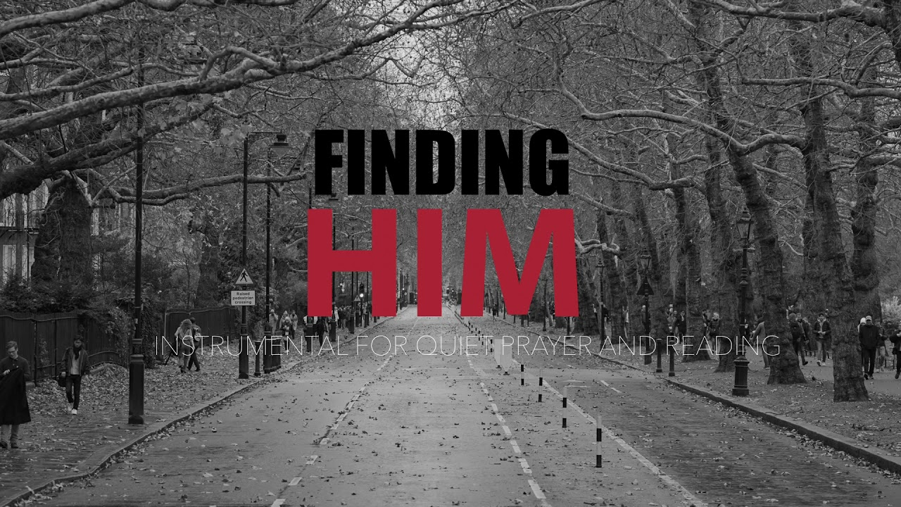 FINDING HIM || 25 MINUTE PRAYER and MEDITATION