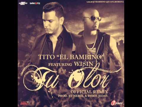 """Tu Olor (Remix) - Tito """"El Bambino"""" Ft Wisin """"El Sobreviviente"""" (Official 2013 Estreno)"""