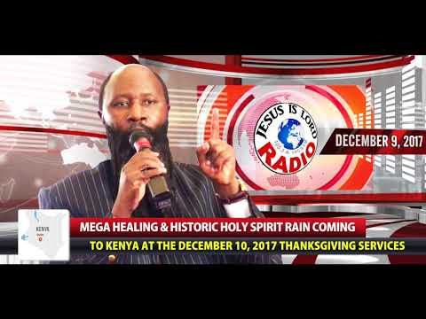 PROPHECY OF MEGA HEALINGS & HOLY SPIRIT RAIN COMING TO KENYA AT THE DECEMBER 10, 2017 THANKSGIVINGS