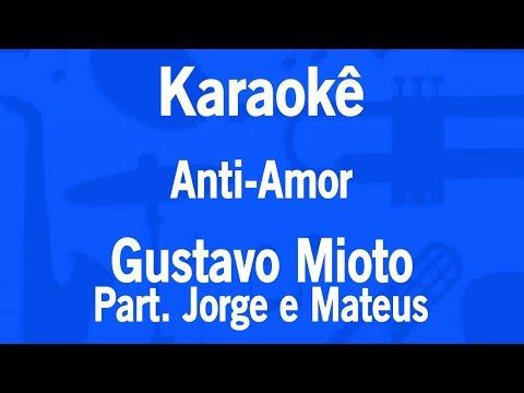 Karaokê Anti-Amor - Gustavo Mioto Part. Jorge e Mateus