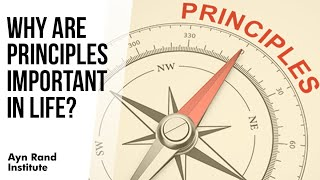 Why Are Principles Important in Life? by Keith Lockitch