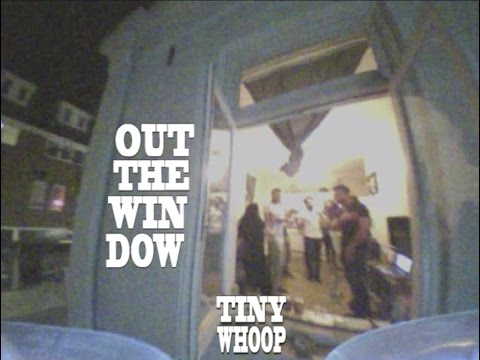 Out The Window - Tiny Whoop EuroTrip 2016 - Hilversum, Netherlands