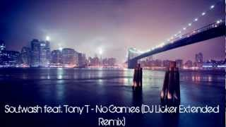 Soulwash feat. Tony T - No Games (DJ Licker Extended Remix)[HD]