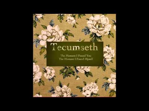 Tecumseth -  The moment i found you/ the moment i found myself
