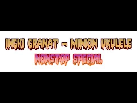 ingki granat - minion ukulele nonstop special ▁ ▂ ▃ ▄