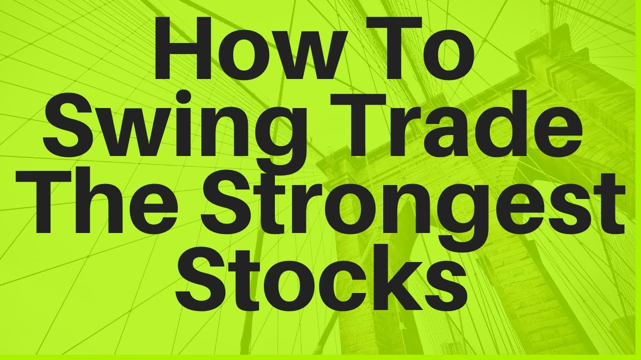 How To Swing Trade The Strongest Stocks