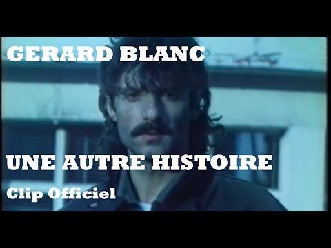 Gérard Blanc - Une autre histoire (Clip Officiel)