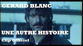 Baixar Gérard Blanc - Une autre histoire (Clip Officiel - avec paroles)