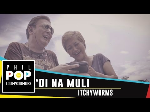 Itchyworms - 'Di Na Muli [Official Music Video] PHILPOP 2016
