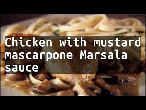 Recipe Chicken With Mustard Mascarpone Marsala Sauce Youtube
