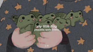 shy little frog — from tiktok || lyrics - español.