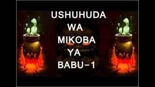 USHUHUDA WA MIKOBA YA BABU | Part-1