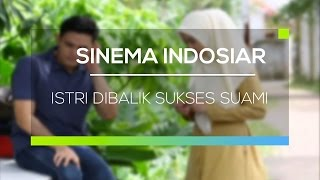 Video Sinema Indosiar  - Istri Dibalik Sukses Suami download MP3, 3GP, MP4, WEBM, AVI, FLV Oktober 2018