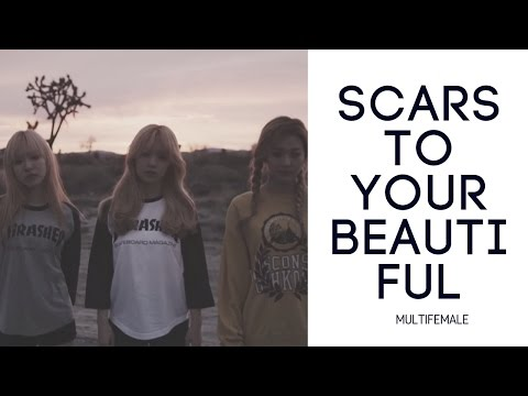 Multifemale • Scars To Your Beautiful
