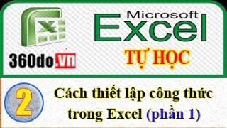 Microsoft Excel - Tự học Excel hiệu quả nhất. Bài 2 (phần 1): Thiết lập công thức trong Excel
