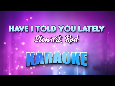 Stewart, Rod - Have I Told You Lately (Karaoke version with Lyrics)