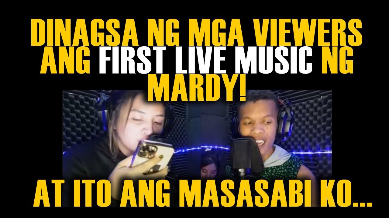 DINAGSA NG MGA VIEWERS ANG FIRST LIVE MUSIC NG MARDY! AT ITO ANG MASASABI KO...