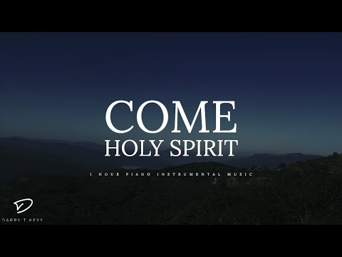 Come Holy Spirit: 1 Hour Deep Prayer Music | Spontaneous Worship Music | Christian Meditation Music