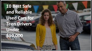 10 Best Safe and Reliable Used Cars for Teen Drivers Under $10,000