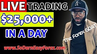 (LIVE TRADING) $25,000+ IN 1 DAY - So Darn Easy Forex™