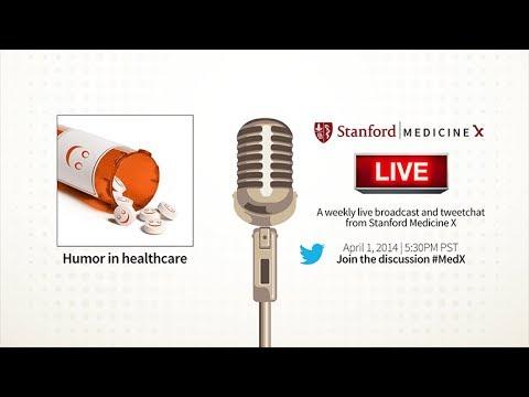 Stanford MedX Live! April 1, 2014 - Humor in Healthcare
