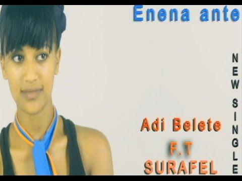 Best New Ethiopian Music 2014 Adi Belete ft Surafel - Ene Ena Ante