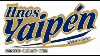 Hermanos Yaipen -  Necesito Un Amor  PRIMICIA 2010