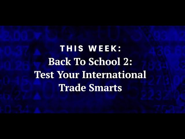 Back to School 2: Test Your International Trade Smarts