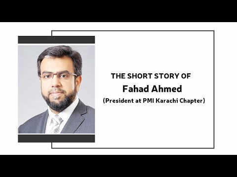 The short and amazing story of Fahad Ahmed (President at PMI-Karachi Pakistan Chapter)