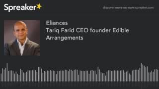 Tariq Farid CEO founder Edible Arrangements