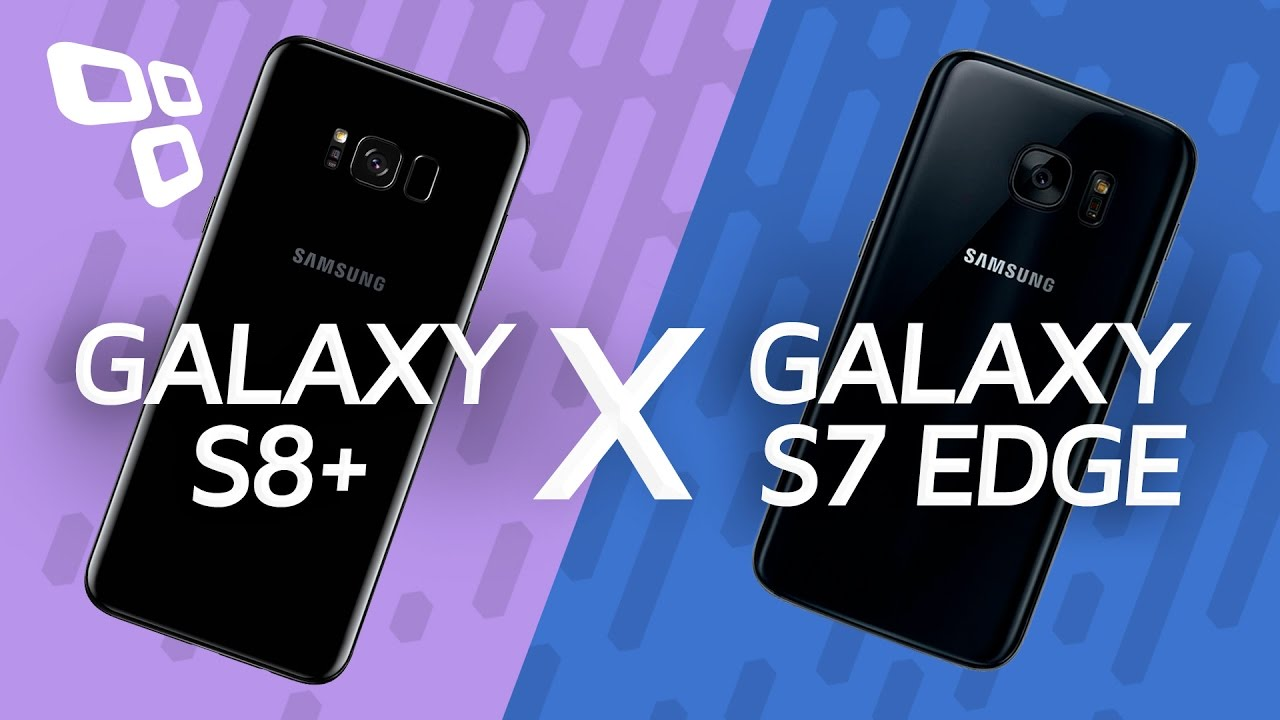 Comparativo: Samsung Galaxy S8+ vs Samsung Galaxy S7 Edge ...