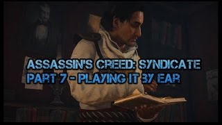 Assassin's Creed: Syndicate - Part 7 - Playing it by Ear